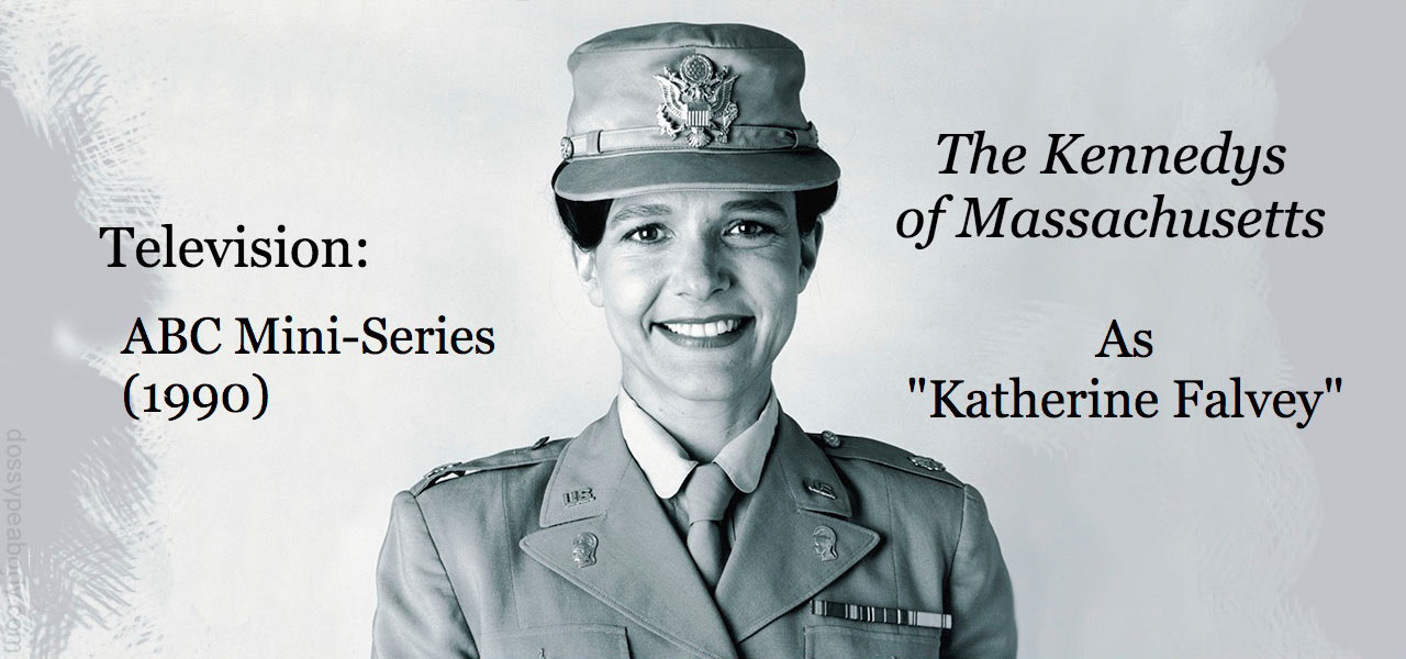 "Dossy Peabody as Katherine Falvey in the ABC Mini-series ""The Kennedys of Massachusetts"