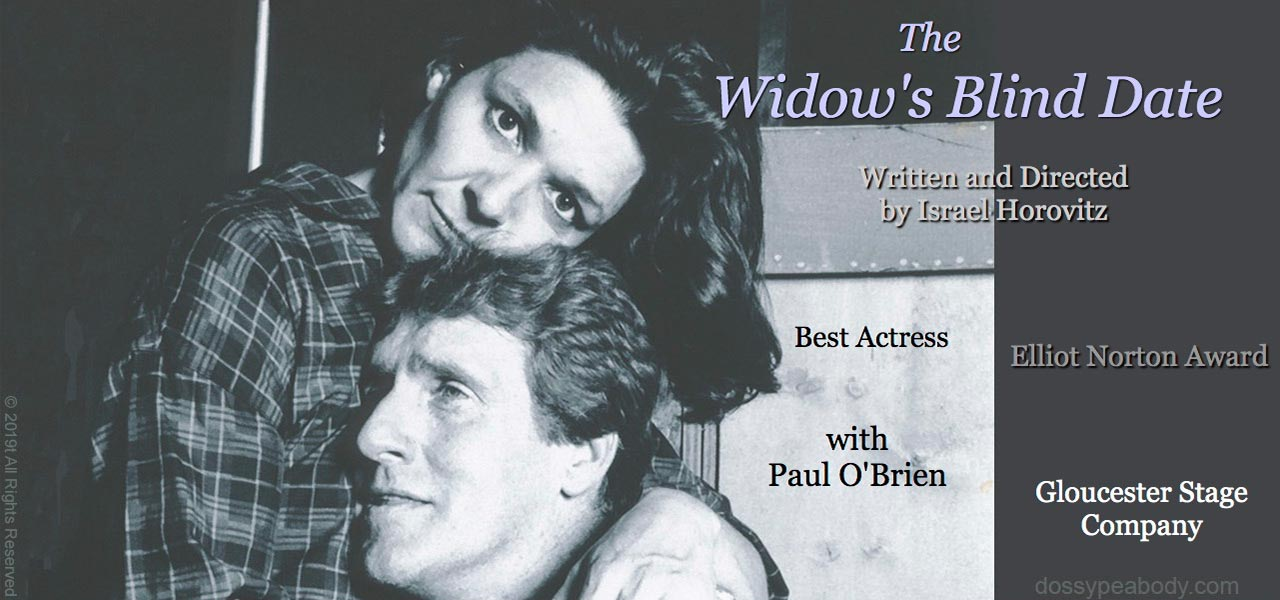 "Dossy Peabody, awarded the first Elliot Norton award for Outstanding Actress, and Paul O'Brien appearing in Israel Horovitz's ""The Widow's Blind Date"" for the Gloucester Stage Company"