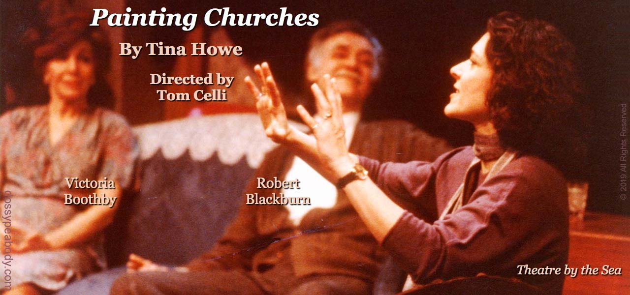 "Victoria Boothby, Robert Blackburn, Dossy Peabody, Tina Howe's ""Painting Churches"", directed by Tom Celli."